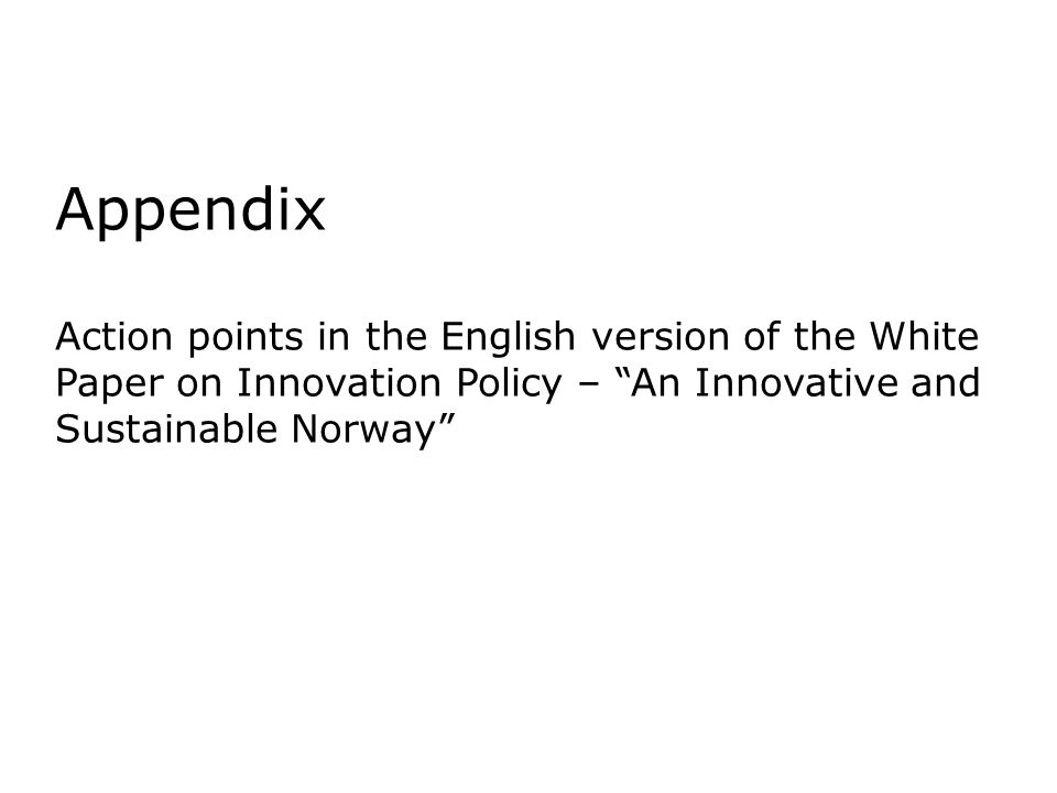Appendix Action points in the English version of the White Paper on Innovation Policy – An Innovative and Sustainable Norway