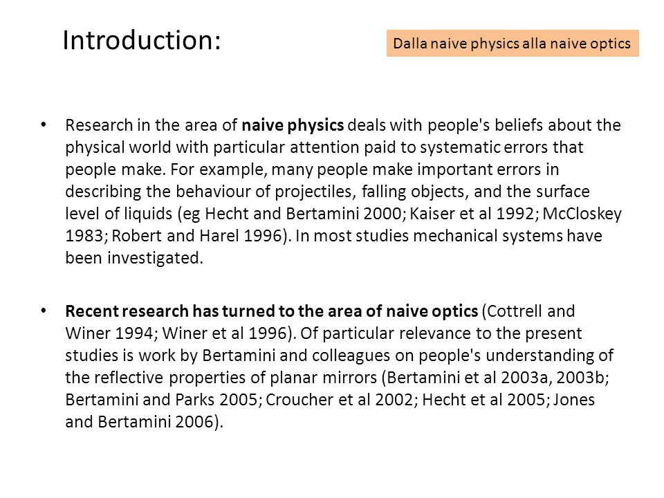 Introduction: Research in the area of naive physics deals with people s beliefs about the physical world with particular attention paid to systematic errors that people make.