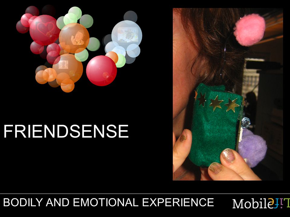 FRIENDSENSE BODILY AND EMOTIONAL EXPERIENCE