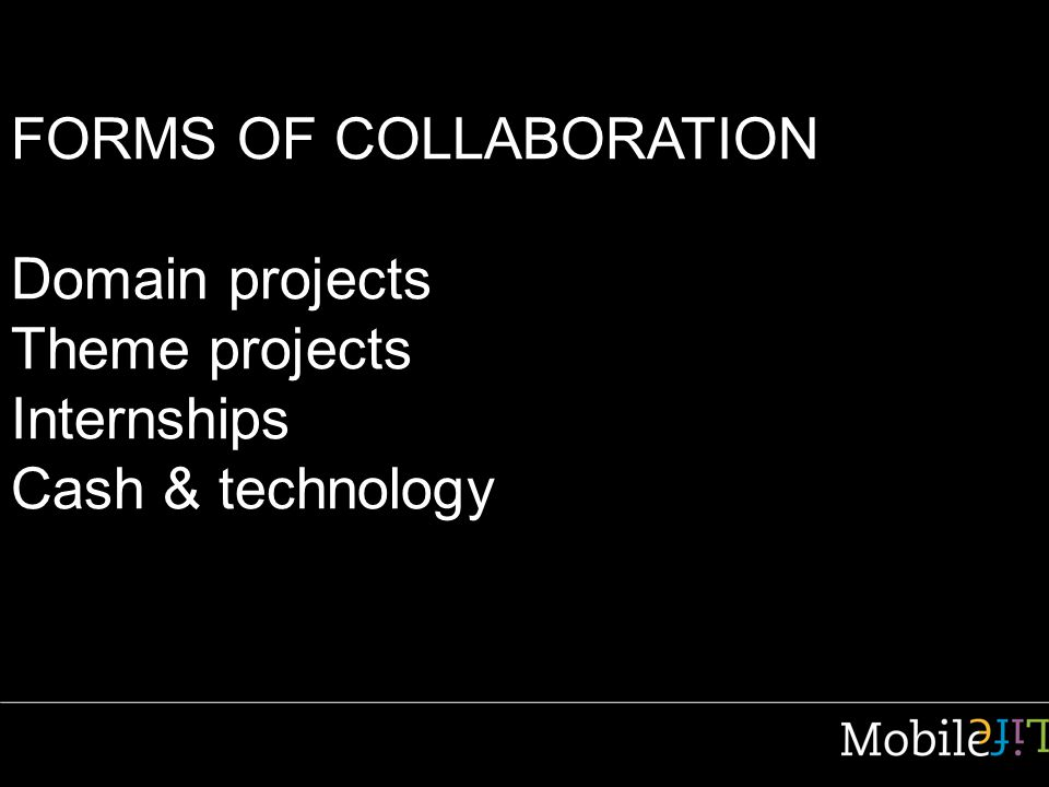 FORMS OF COLLABORATION Domain projects Theme projects Internships Cash & technology