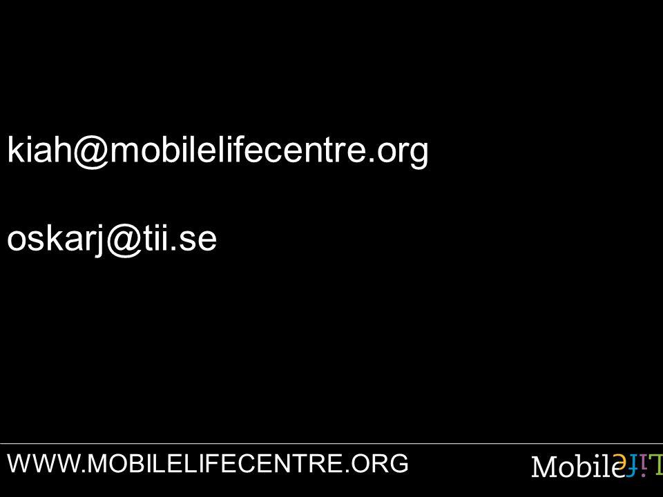 kiah@mobilelifecentre.org oskarj@tii.se WWW.MOBILELIFECENTRE.ORG