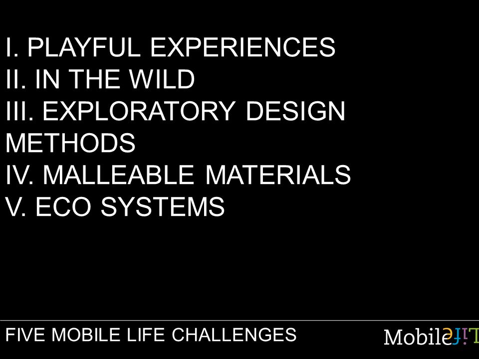 I. PLAYFUL EXPERIENCES II. IN THE WILD III. EXPLORATORY DESIGN METHODS IV.
