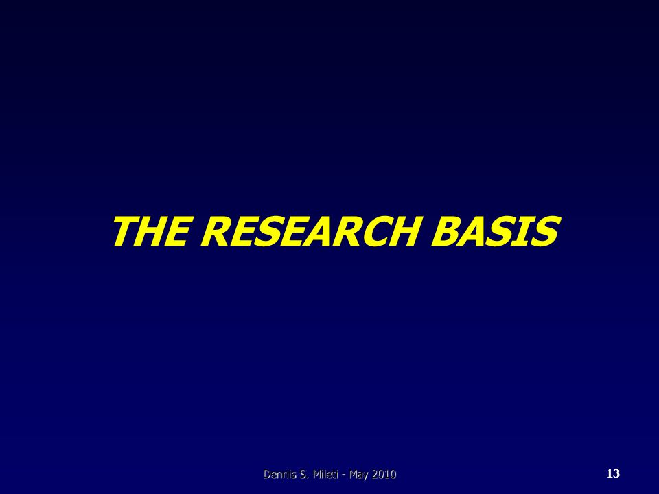 THE RESEARCH BASIS Dennis S. Mileti - May 201013