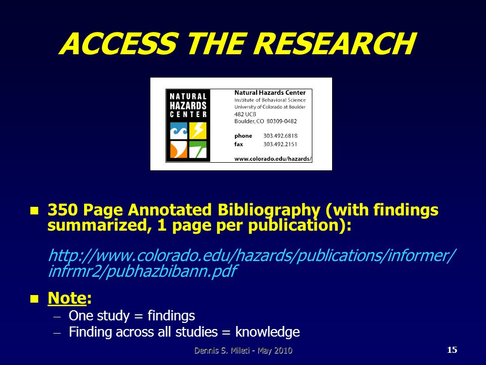 ACCESS THE RESEARCH 350 Page Annotated Bibliography (with findings summarized, 1 page per publication): http://www.colorado.edu/hazards/publications/informer/ infrmr2/pubhazbibann.pdf Note: – One study = findings – Finding across all studies = knowledge Dennis S.