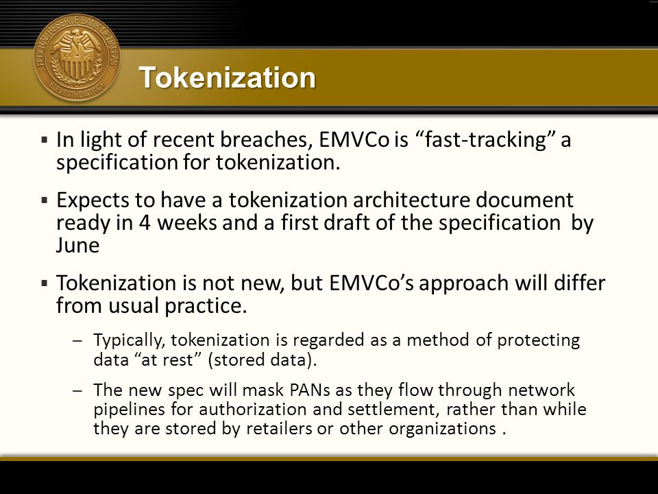 "Tokenization  In light of recent breaches, EMVCo is ""fast-tracking"" a specification for tokenization.  Expects to have a tokenization architecture d"