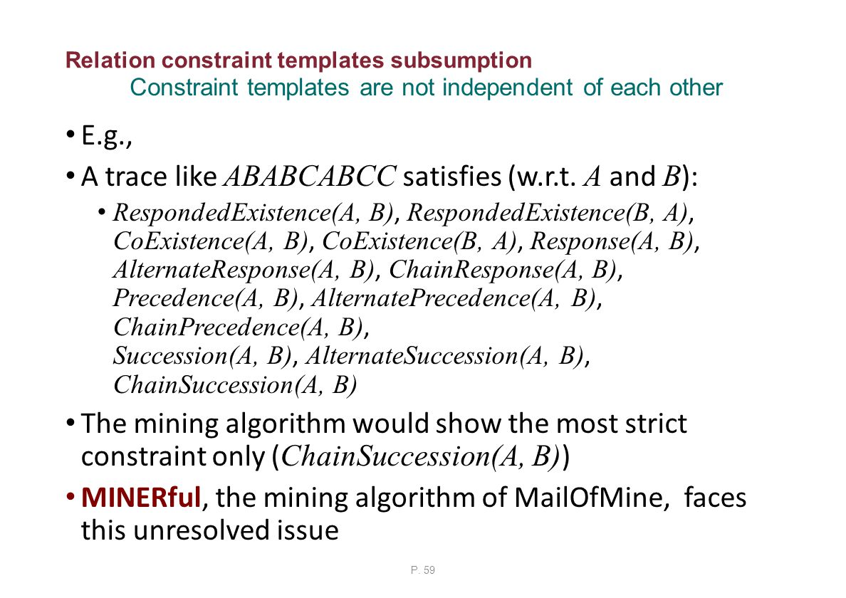 Relation constraint templates subsumption E.g., A trace like ABABCABCC satisfies (w.r.t.