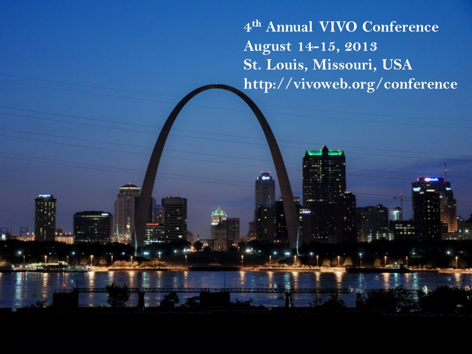 4 th Annual VIVO Conference August 14-15, 2013 St.