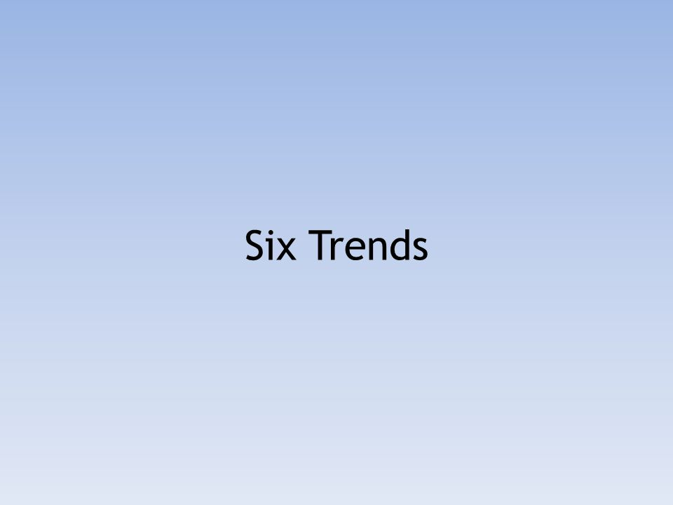 Six Trends