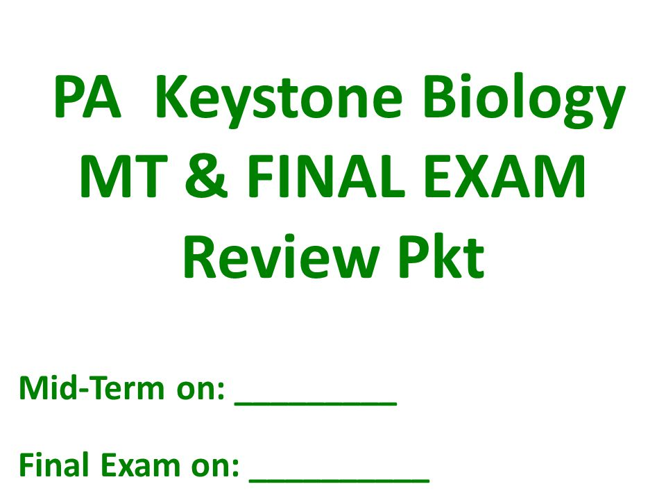 PA Keystone Biology MT & FINAL EXAM Review Pkt Mid-Term on: _________ Final Exam on: __________