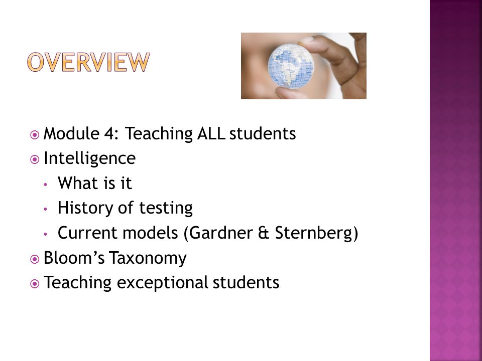  Module 4: Teaching ALL students  Intelligence What is it History of testing Current models (Gardner & Sternberg)  Bloom's Taxonomy  Teaching exce