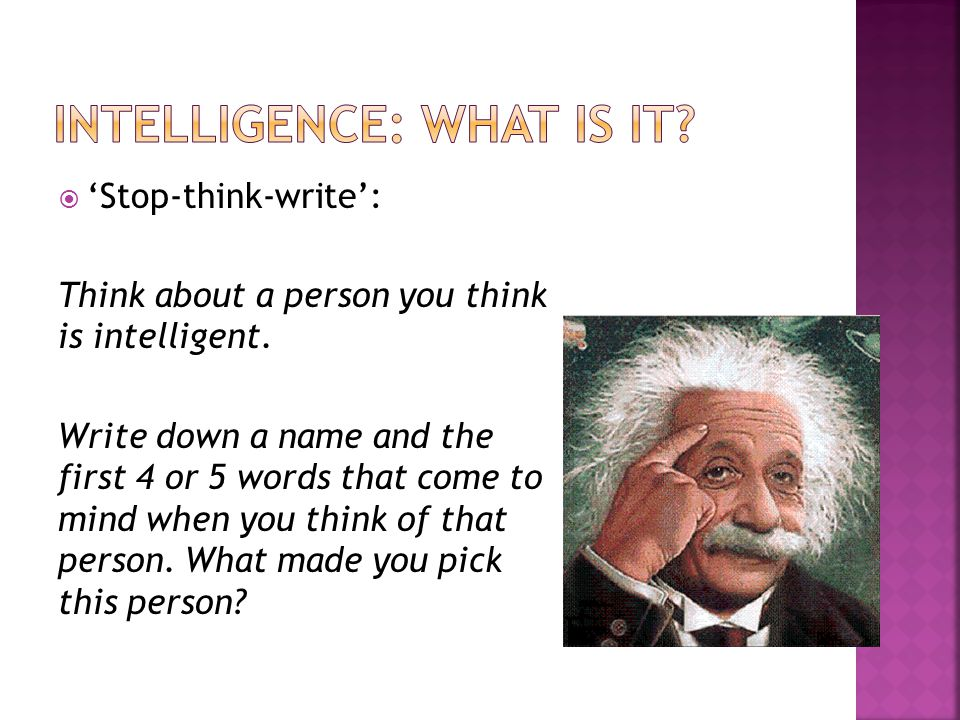  'Stop-think-write': Think about a person you think is intelligent. Write down a name and the first 4 or 5 words that come to mind when you think of