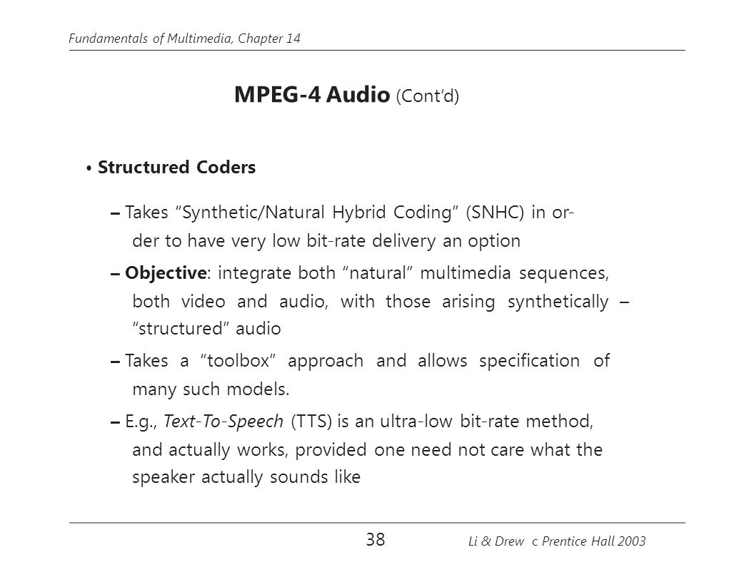 """Fundamentals of Multimedia, Chapter 14 MPEG-4 Audio (Cont'd) Structured Coders – Takes """"Synthetic/Natural Hybrid Coding"""" (SNHC) in or- der to have ver"""
