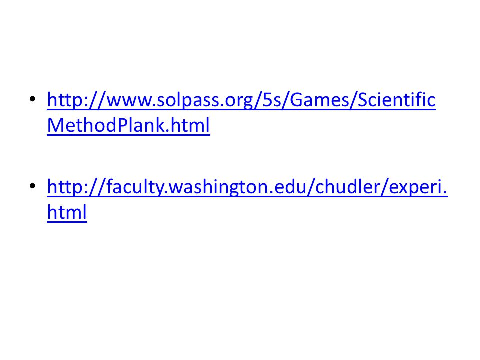 http://www.solpass.org/5s/Games/Scientific MethodPlank.html http://www.solpass.org/5s/Games/Scientific MethodPlank.html http://faculty.washington.edu/