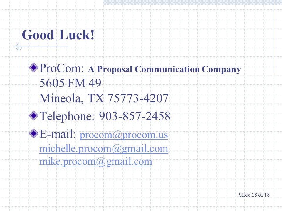 Good Luck! ProCom: A Proposal Communication Company 5605 FM 49 Mineola, TX 75773-4207 Telephone: 903-857-2458 E-mail: procom@procom.us michelle.procom