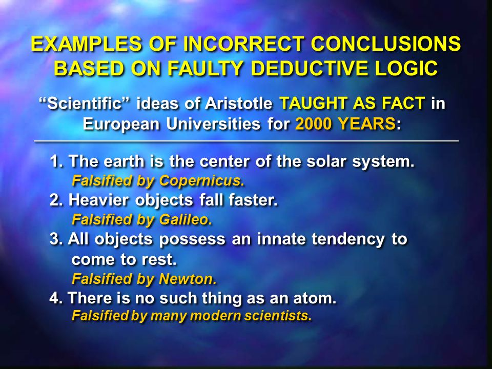 """EXAMPLES OF INCORRECT CONCLUSIONS BASED ON FAULTY DEDUCTIVE LOGIC """"Scientific"""" ideas of Aristotle TAUGHT AS FACT in European Universities for 2000 YEA"""