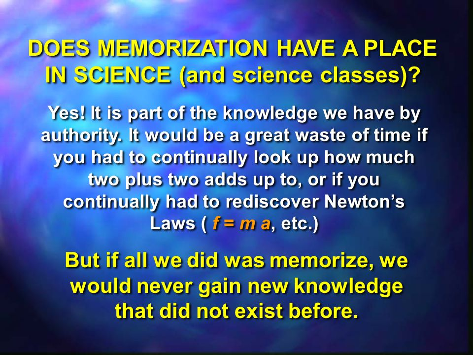 DOES MEMORIZATION HAVE A PLACE IN SCIENCE (and science classes).