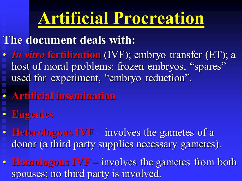 Artificial Procreation The document deals with: In vitro fertilization (IVF); embryo transfer (ET); a host of moral problems: frozen embryos, spares used for experiment, embryo reduction .In vitro fertilization (IVF); embryo transfer (ET); a host of moral problems: frozen embryos, spares used for experiment, embryo reduction .