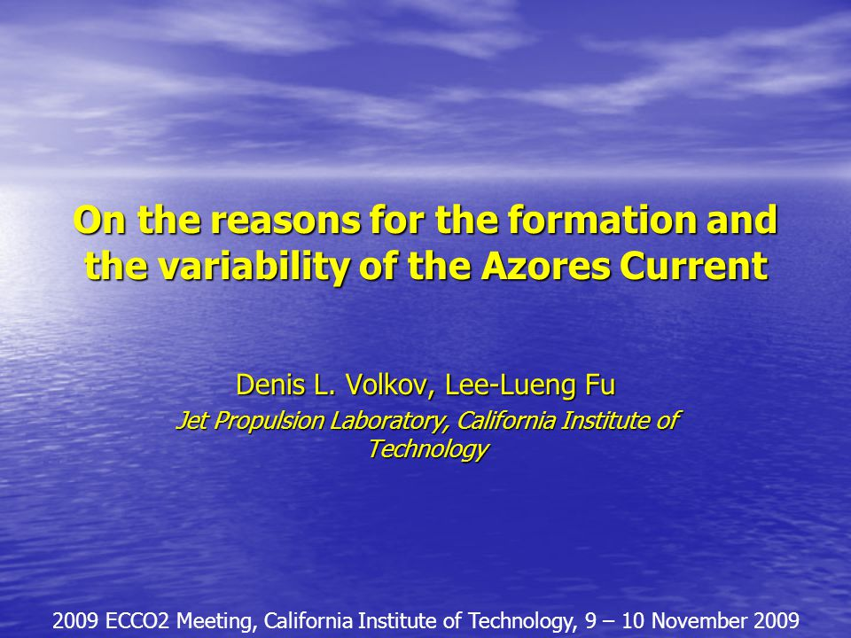 On the reasons for the formation and the variability of the Azores Current Denis L. Volkov, Lee-Lueng Fu Jet Propulsion Laboratory, California Institu