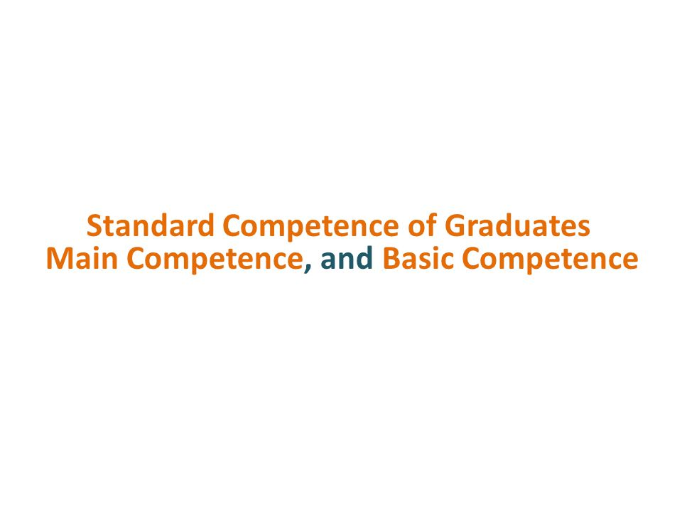 Standard Competence of Graduates Main Competence, and Basic Competence