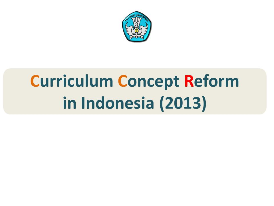 Curriculum Concept Reform in Indonesia (2013)