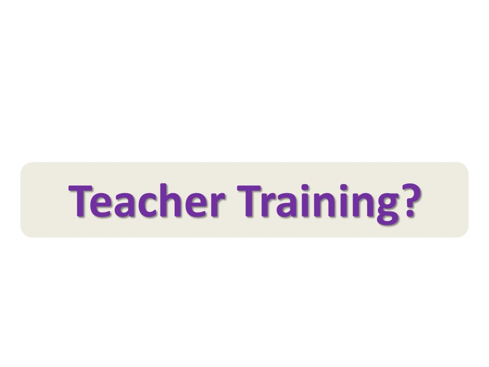 Teacher Training?
