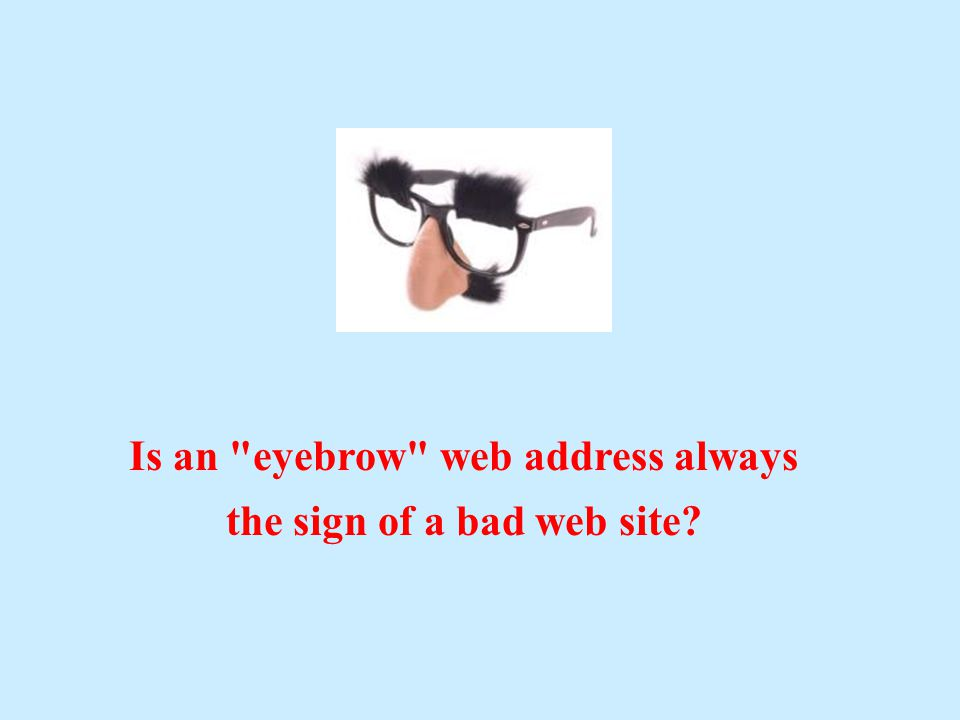 Is an eyebrow web address always the sign of a bad web site