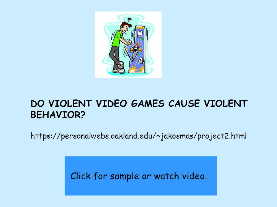 DO VIOLENT VIDEO GAMES CAUSE VIOLENT BEHAVIOR.