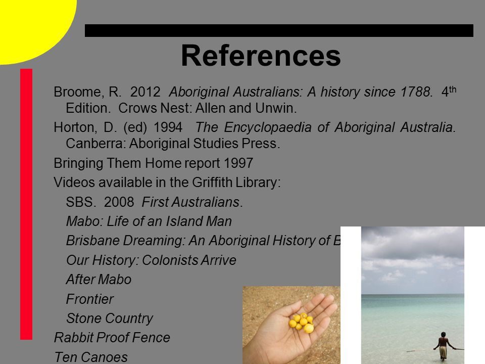 References Broome, R. 2012 Aboriginal Australians: A history since 1788.
