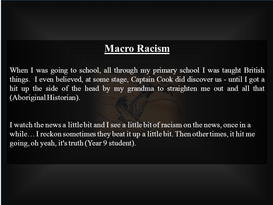 Macro Racism When I was going to school, all through my primary school I was taught British things.