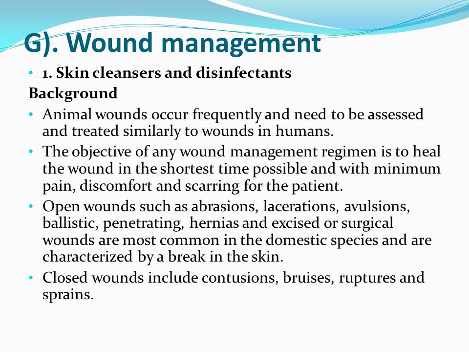 G). Wound management 1. Skin cleansers and disinfectants Background Animal wounds occur frequently and need to be assessed and treated similarly to wo