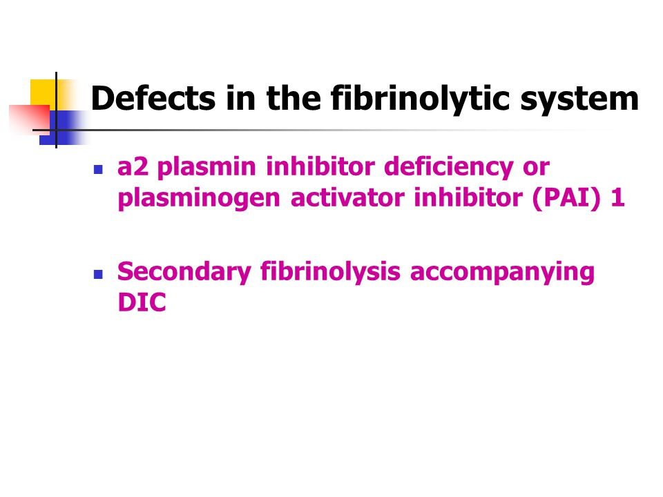 Defects in the fibrinolytic system a2 plasmin inhibitor deficiency or plasminogen activator inhibitor (PAI) 1 Secondary fibrinolysis accompanying DIC