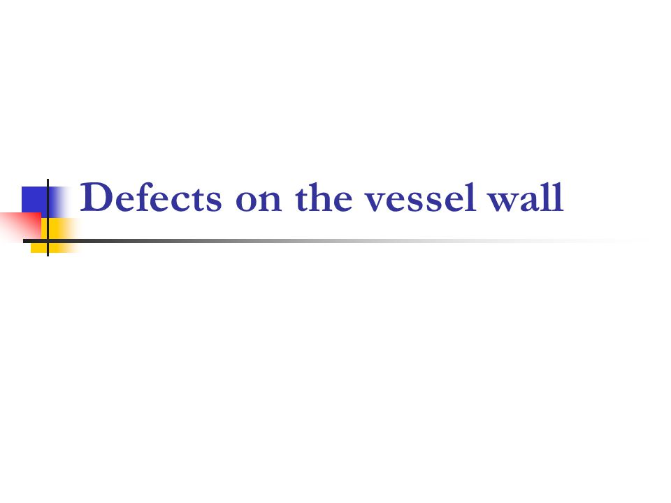 Defects on the vessel wall