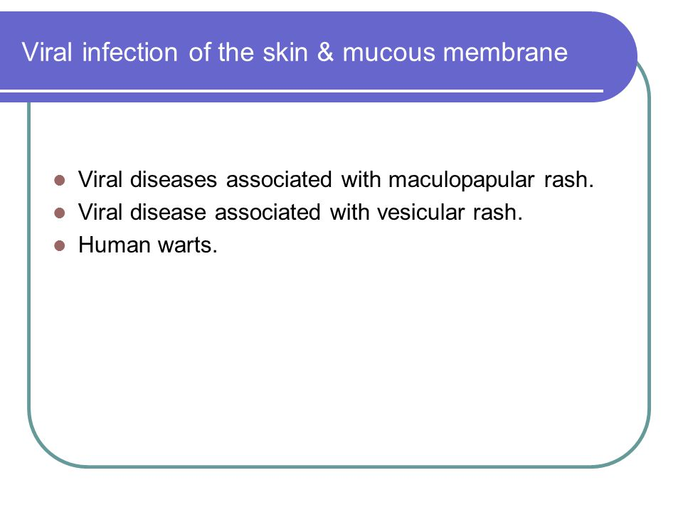 Viral diseases associated with maculopapular rash Measles.