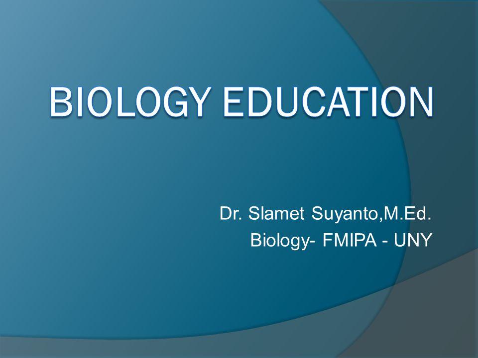 Dr. Slamet Suyanto,M.Ed. Biology- FMIPA - UNY