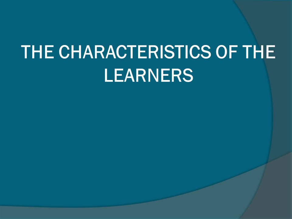 THE CHARACTERISTICS OF THE LEARNERS