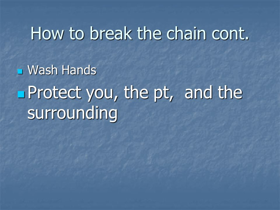How to break the chain cont. Wash Hands Wash Hands