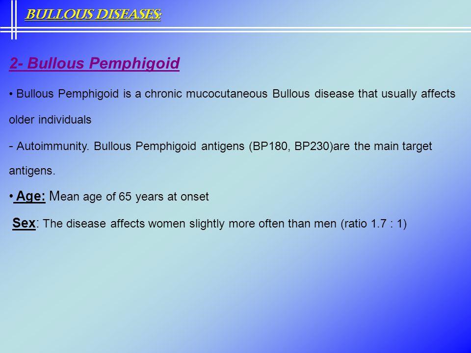 2- Bullous Pemphigoid Bullous Pemphigoid is a chronic mucocutaneous Bullous disease that usually affects older individuals - Autoimmunity. Bullous Pem