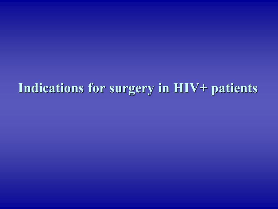 Indications for surgery in HIV+ patients