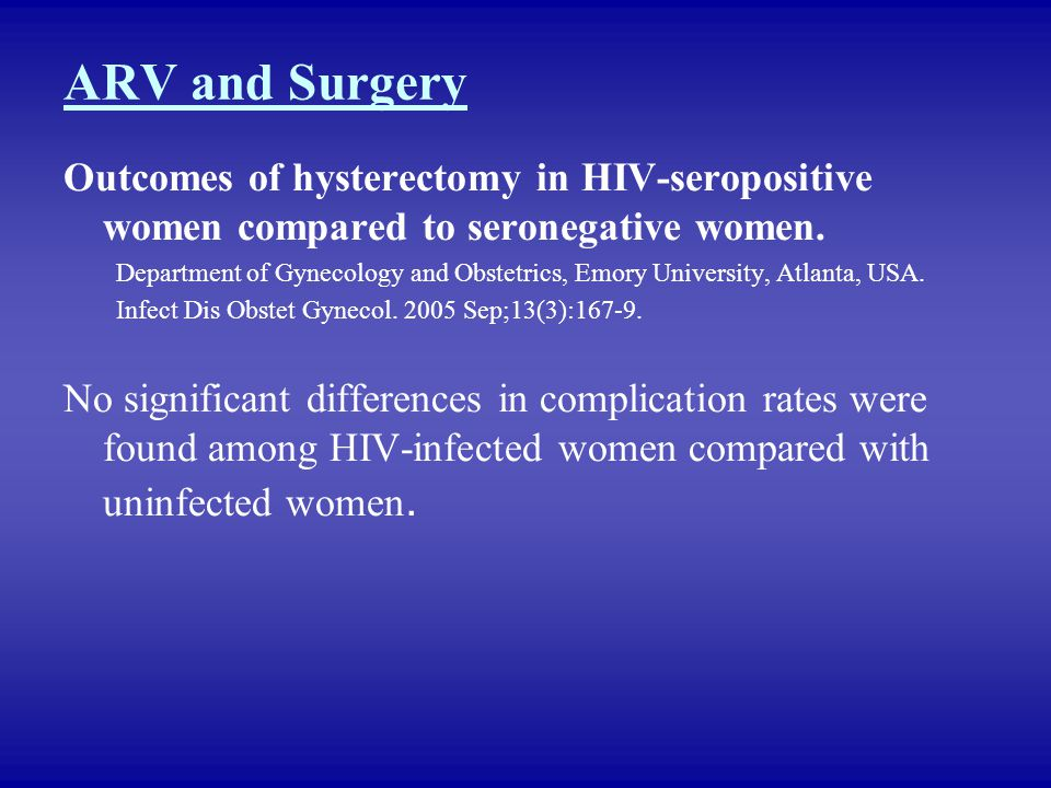 ARV and Surgery Outcomes of hysterectomy in HIV-seropositive women compared to seronegative women. Department of Gynecology and Obstetrics, Emory Univ