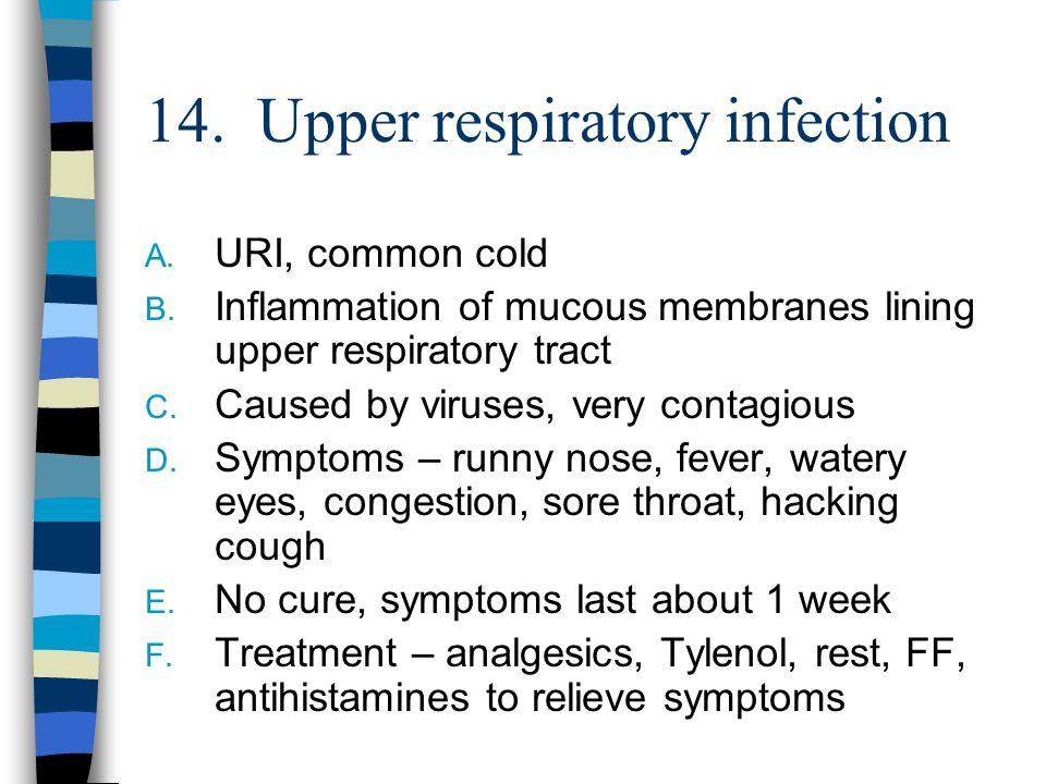 14.Upper respiratory infection A. URI, common cold B.