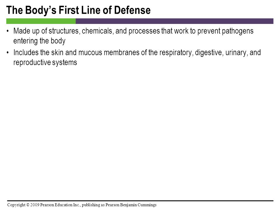 Copyright © 2009 Pearson Education Inc., publishing as Pearson Benjamin Cummings The Body's Second Line of Defense Defense Components of Blood – Defensive blood cells: leukocytes – Lab analysis of leukocytes – The differential white blood cell count test can signal signs of disease – Increased eosinophils can indicate allergies or parasitic worm infection – Bacterial diseases often show increase in leukocytes and in neutrophils – Viral infections show increase in lymphocytes