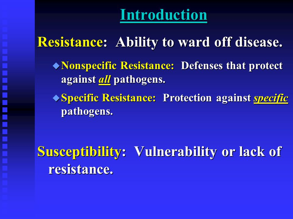 Introduction Resistance: Ability to ward off disease.