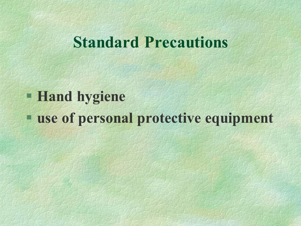 Standard Precautions §Hand hygiene §use of personal protective equipment