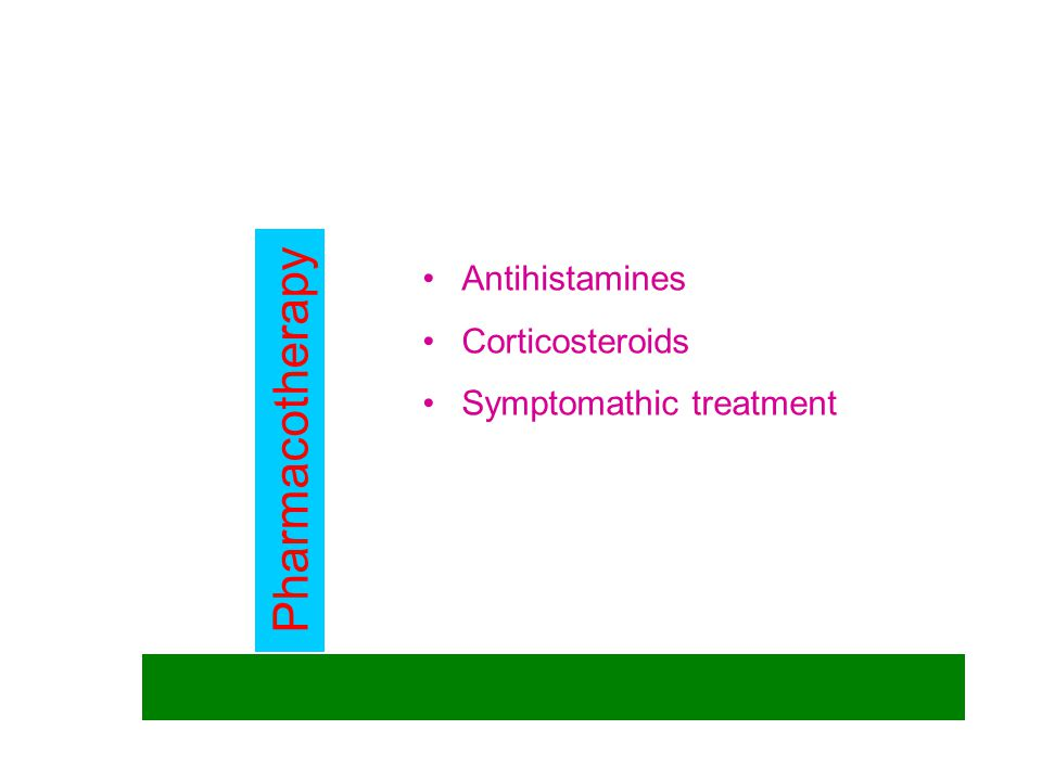 Pharmacotherapy Antihistamines Corticosteroids Symptomathic treatment