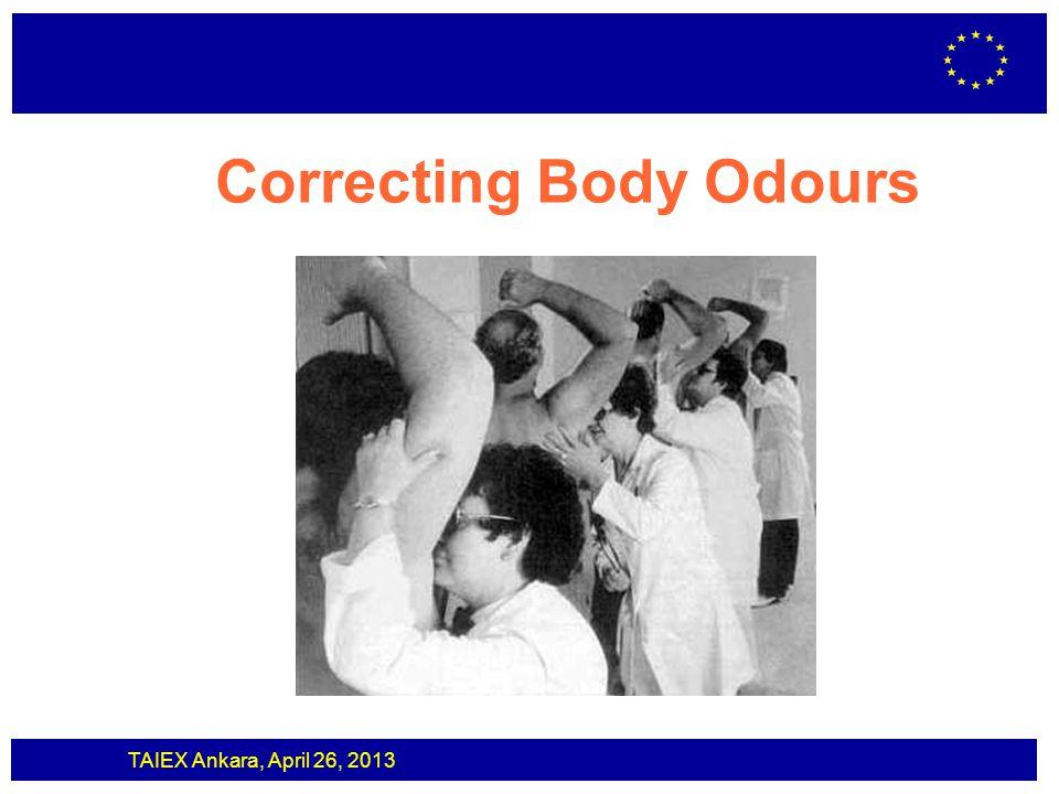 TAIEX Ankara, April 26, 2013 Correcting Body Odours