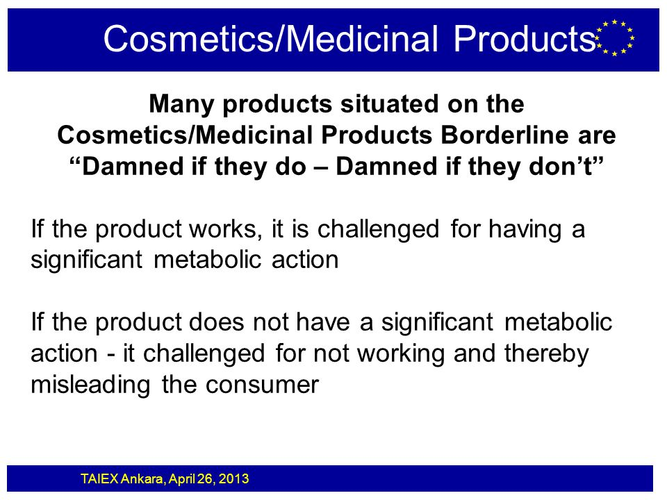 """TAIEX Ankara, April 26, 2013 Cosmetics/Medicinal Products Many products situated on the Cosmetics/Medicinal Products Borderline are """"Damned if they do"""
