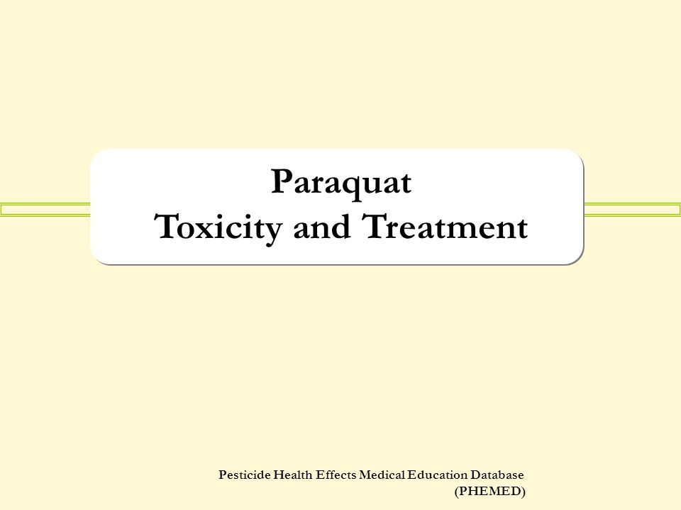 Pesticide Health Effects Medical Education Database (PHEMED) Paraquat Toxicity and Treatment