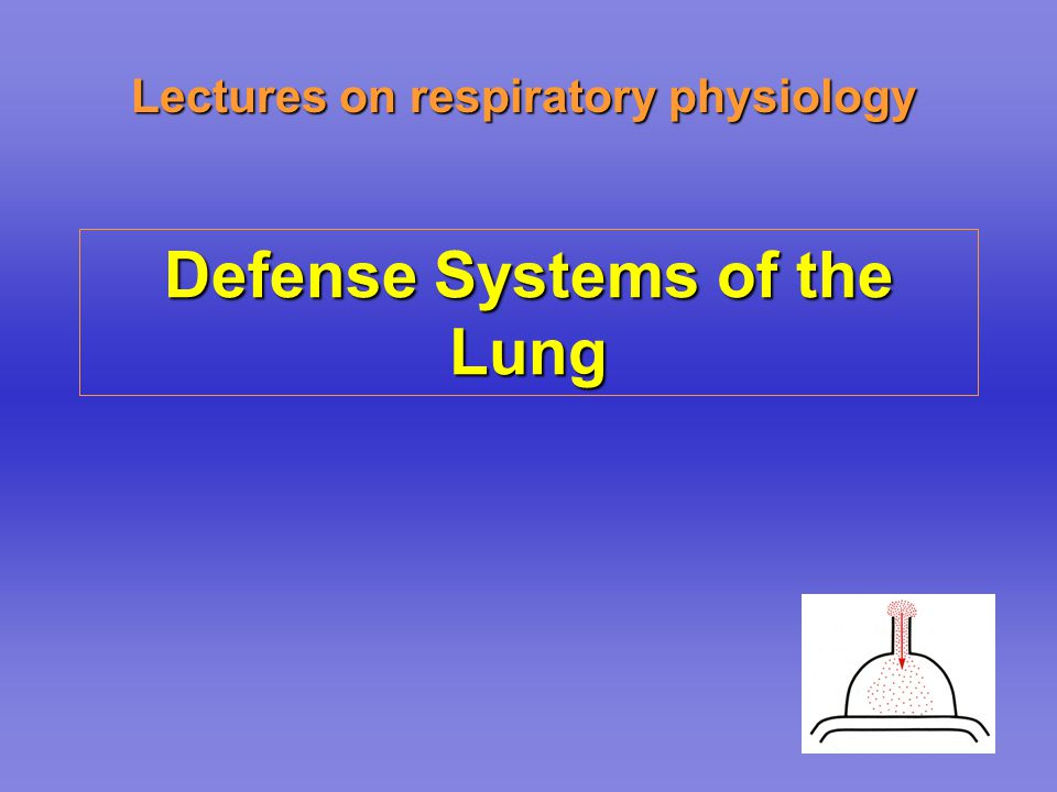 Lectures on respiratory physiology Defense Systems of the Lung