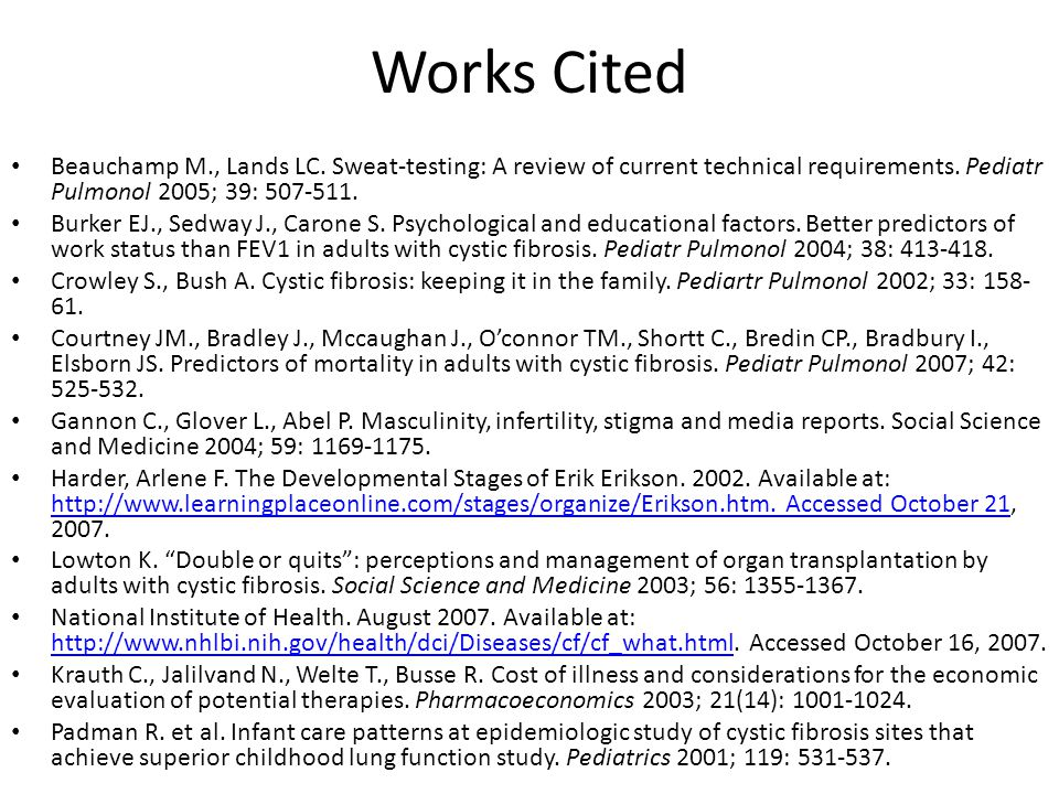 Works Cited Beauchamp M., Lands LC. Sweat-testing: A review of current technical requirements. Pediatr Pulmonol 2005; 39: 507-511. Burker EJ., Sedway