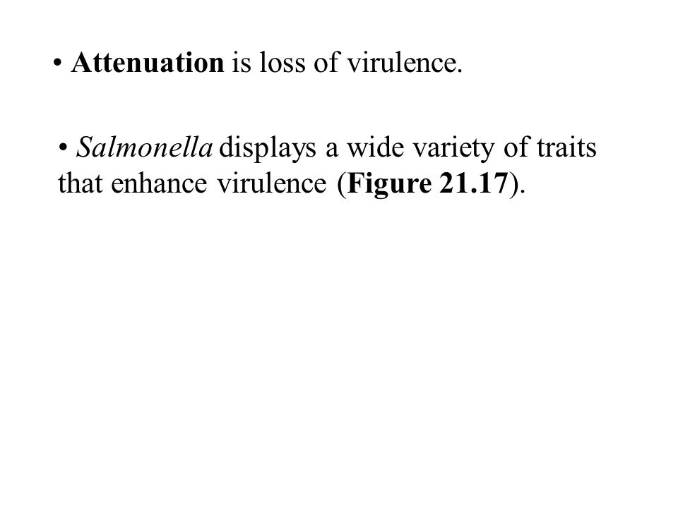 Attenuation is loss of virulence. Salmonella displays a wide variety of traits that enhance virulence (Figure 21.17).